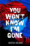 You Won't Know I'm Gone by Kristen Orlando
