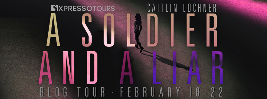 Blog Tour: A Soldier and A Liar by Caitlin Lochner