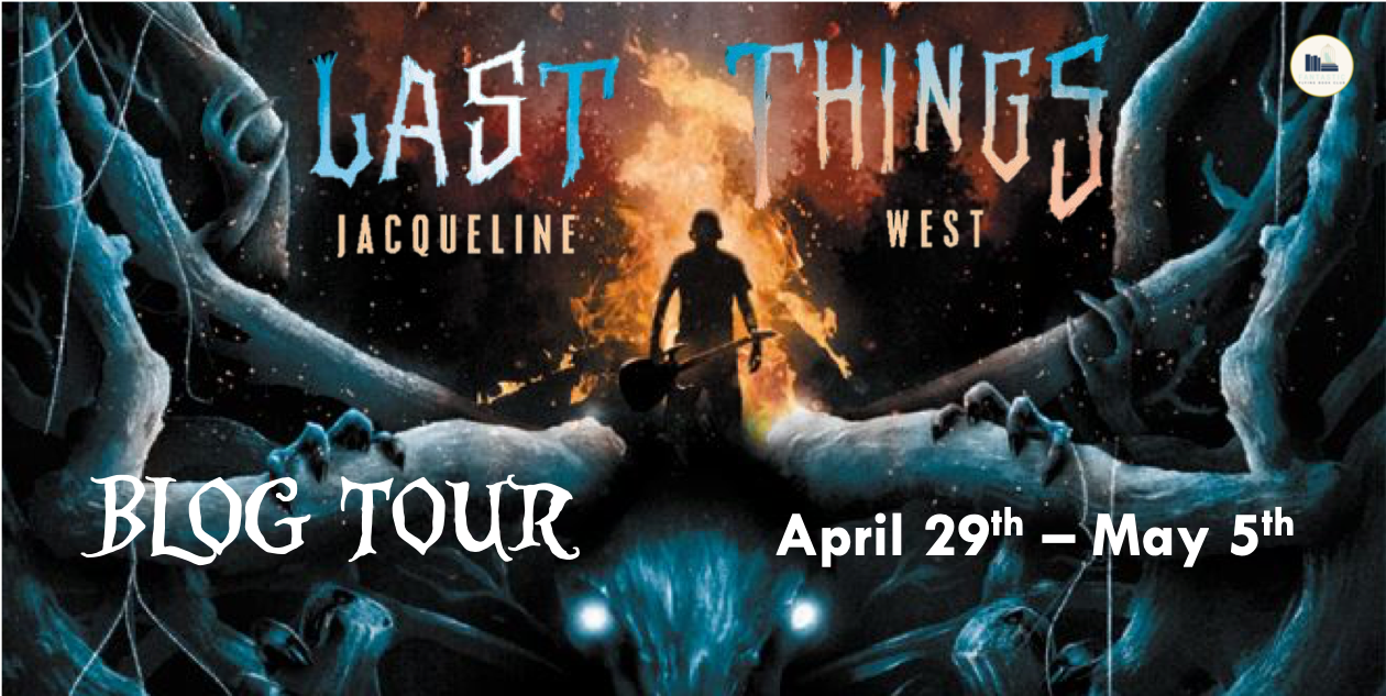 Blog Tour: Last Things by Jacqueline West (Guest Post + Giveaway!)