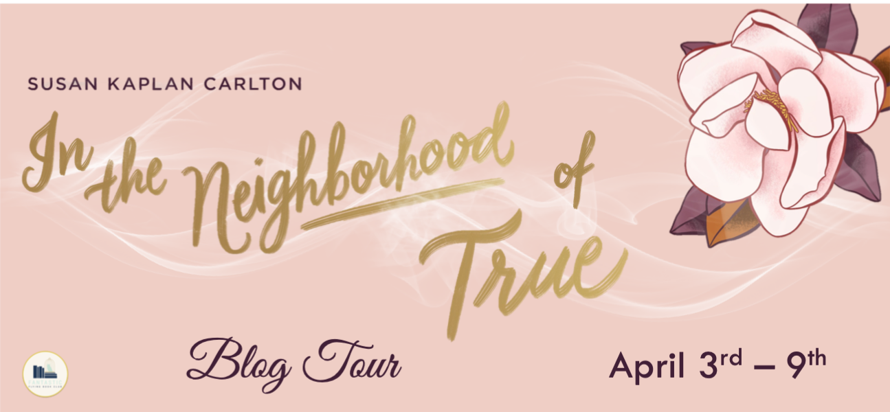 Blog Tour: In The Neighborhood of True by Susan Kaplan Carlton