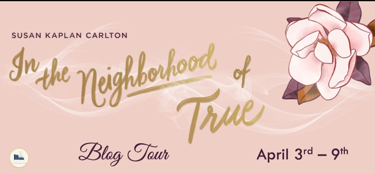 Blog Tour: In The Neighborhood of True by Susan Kaplan Carlton