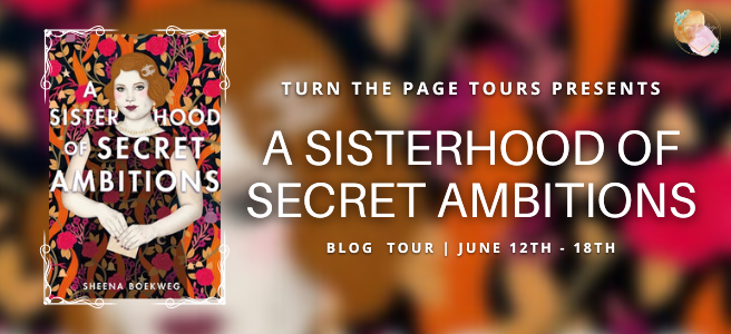 Blog Tour: A Sisterhood of Secret Ambitions by Sheena Boekweg (Review + Giveaway!)
